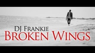 DJ Frankie - Broken Wings [Official Video]