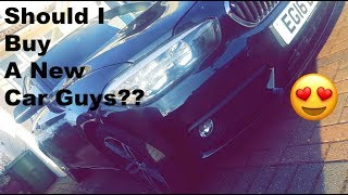 SHOULD I BUY A NEW CAR GUYS??? *BMW Hmm*