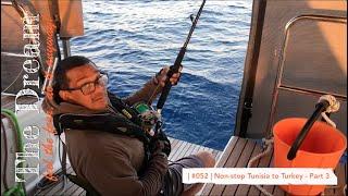Sailing The Dream   #052   Non stop Tunisia to Turkey - Part 3