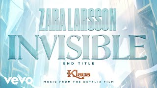 Zara Larsson - Invisible (End Title from Klaus - Audio)