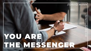 DJ Devotional with David Mann // You Are The Messenger