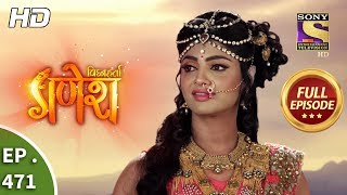 Vighnaharta Ganesh - Ep 471 - Full Episode - 11th June, 2019