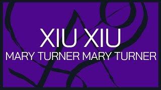 Xiu Xiu - Mary Turner Mary Turner [LYRICS]