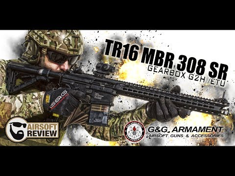 [ FR / ENG ] TR16 MBR 308 SR # G&G ARMAMENT # GEARBOX G2H / ETU # AIRSOFT REVIEW
