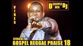 GOSPEL REGGAE PRAISE 18 DiscipleDJ Mix 2018 Christian Reggae Barbados DJ