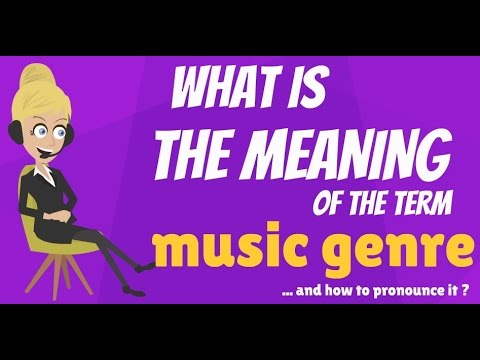 What is MUSIC GENRE? What does MUSIC GENRE mean? MUSIC GENRE meaning, definition & explanation