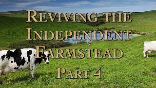 Reviving the Independent Farmstead Part 4