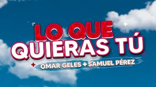 Lo Que Quieras Tú - Omar Geles feat. Samuel Pérez (Video Oficial)
