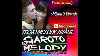 GAROTO DO MÉLODY   MINHA DÉBORAH MÉLODY 2017