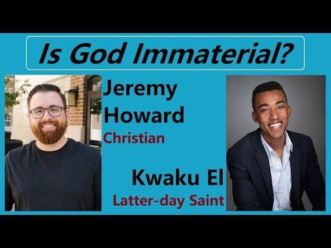 Kwaku El Vs. Jeremy Howard: Is God Immaterial?