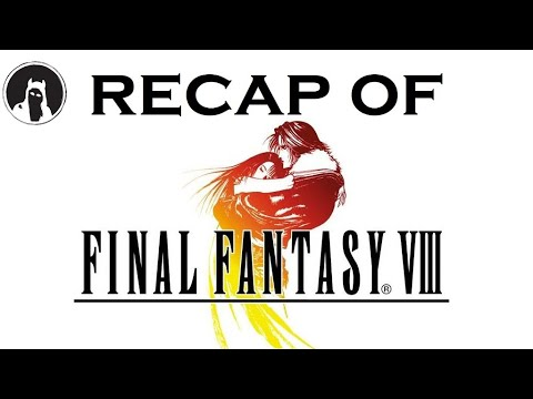 What happened in Final Fantasy VIII? (RECAPitation)