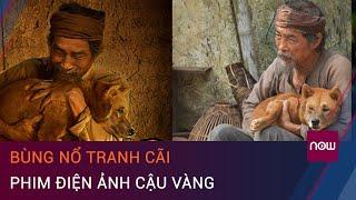 Bùng nổ tranh cãi phim điện ảnh Cậu Vàng | VTC Now