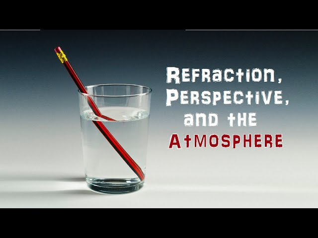 20. Refraction, Perspective, and the Atmosphere