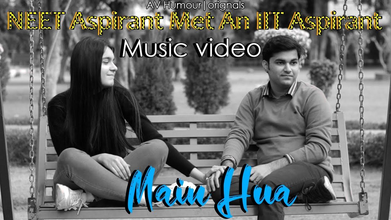 Main Hua | NEET Aspirant Met IIT Aspirant | Oshin & Tara | Music Video | Swapnil kaushik | AV Humour
