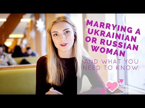 If You Marry A Russian Or Ukrainian Woman, What You Need To Know?
