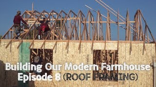 Building Our Modern Farmhouse - Ep. 8: Roof Framing   David Lopez