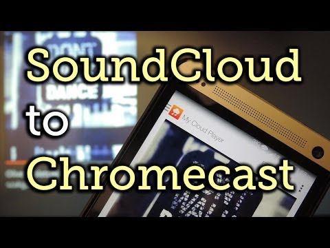 Stream SoundCloud Tracks to Chromecast with My Cloud Player [How-To]