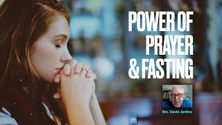 Bro. David Jardine  - The Power of Prayer and Fasting