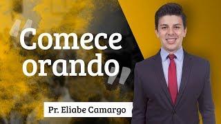 Pr. Eliabe Camargo - Comece Orando