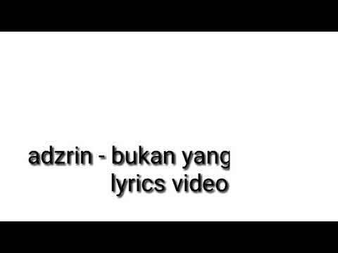 Adzrin - bukan yang terbaik lyrics video (by:nizam azhar)