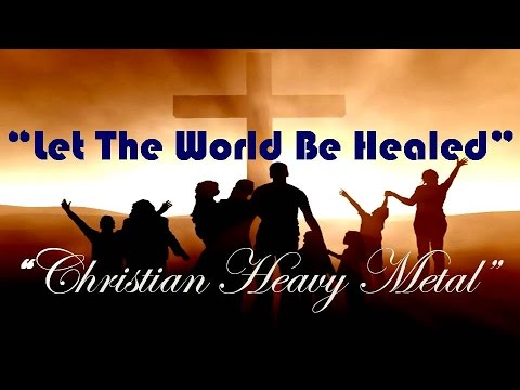 Category: New Christian Heavy Metal Rock Songs 2016 English (with Lyrics): Let The World Be Healed