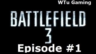 Battlefield 3 Episode #1 Gameplay-WTu Gaming Thumbnail