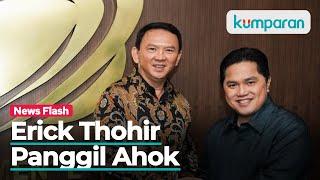 Ahok Dipanggil Erick Thohir, Usai Usulkan BUMN Dibubarkan
