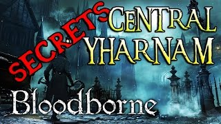 BLOODBORNE SECRETS: Central Yharnam & The Sewers!