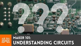 Maker 101: Understanding circuits
