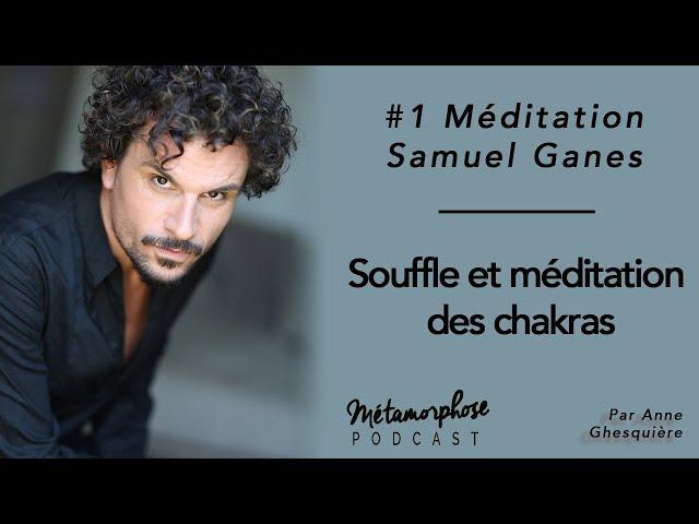 #1 Méditation - Samuel Ganes : Souffle et méditation des chakras
