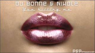 Dj Bonne & Nikole - You killing me ( Extended Version ) P&P Production