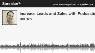 Increase Leads and Sales with Podcasting (part 2 of 2, made with Spreaker)