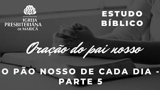 Estudo Bíblico: Pai nosso (O pão nosso de cada dia).