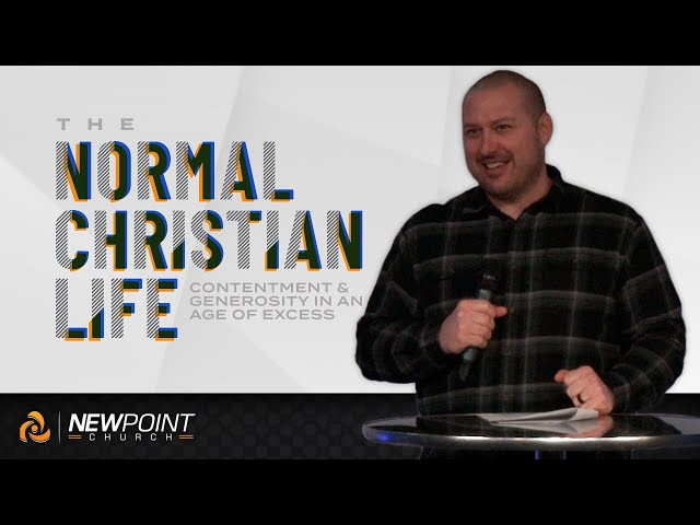 Contentment & Generosity in an Age of Excess | The Normal Christian Life [ New Point Church ]