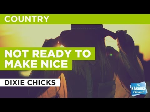 Not Ready To Make Nice in the style of Dixie Chicks | Karaoke with Lyrics