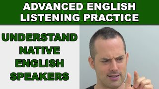 How to Understand Native English Speakers - Advanced English Listening Practice - 49