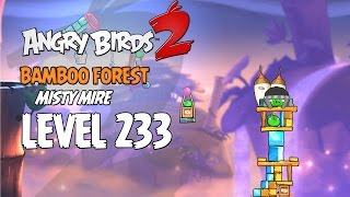 Angry Birds 2 Level 233 Bamboo Forest Misty Mire 3 Star Walkthrough