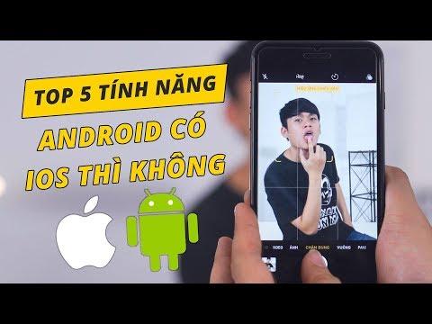 TOP 5 TÍNH NĂNG ANDROID CÓ...iOS THÌ KHÔNG!!!