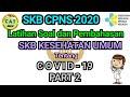 - COVID-19 Part 2  Latihan Soal SKB Kesehatan Umum CPNS 2020 Untuk Semua Profesi Kesehatan