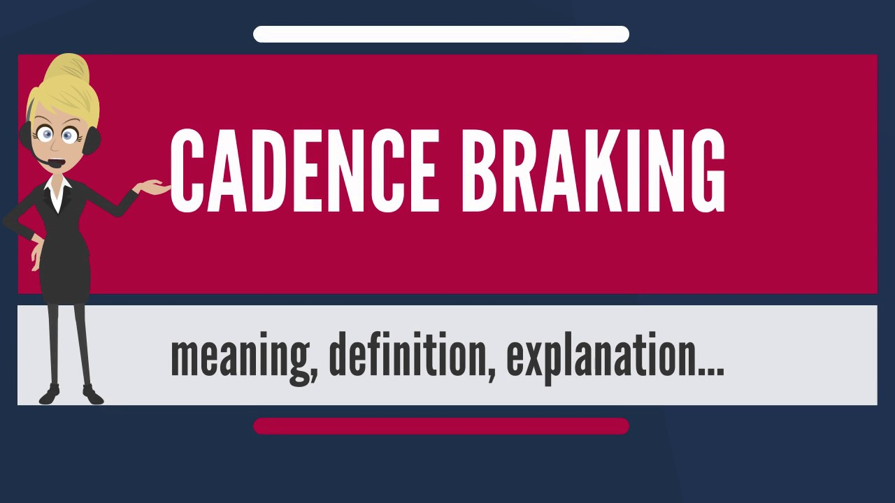 What Does Cadence Braking Mean Meaning Explanation