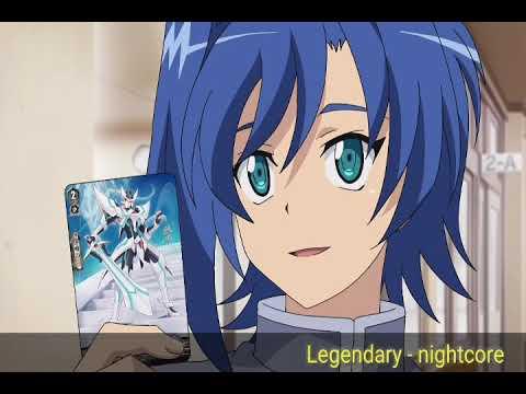 Legendary - Nightcore Cardfight vanguard (2018) Opening.