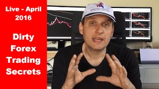 Dirty Forex Trading Secrets Revealed - Live April 2016