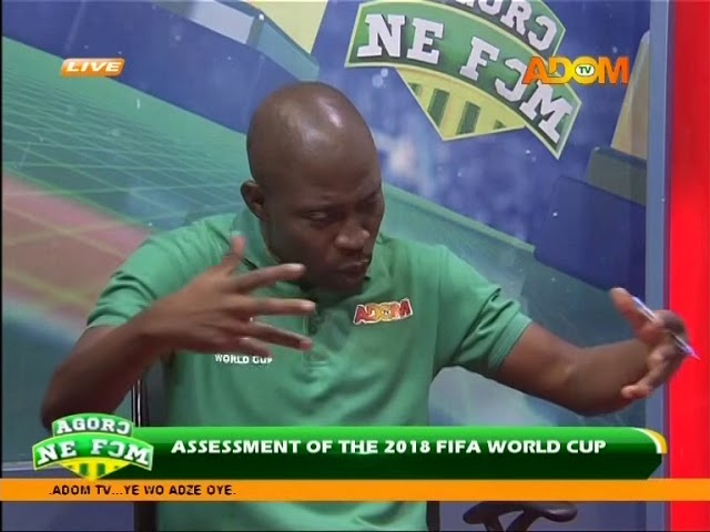 Assessment of the 2018 FIFA World Cup - Agoro Ne Fom on Adom TV (27-6-18)