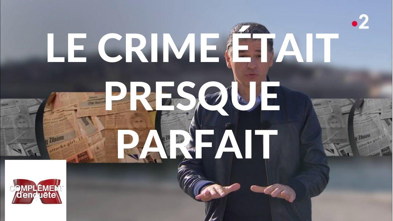 Complément d'enquête. Le crime était presque parfait - 21 février 2019 (France 2)