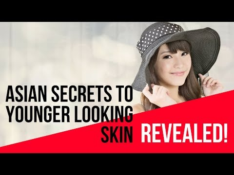 Asian Secrets to Younger Looking Skin – Revealed!