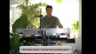 Mustafa Çalık - Vurun beni yerden yere
