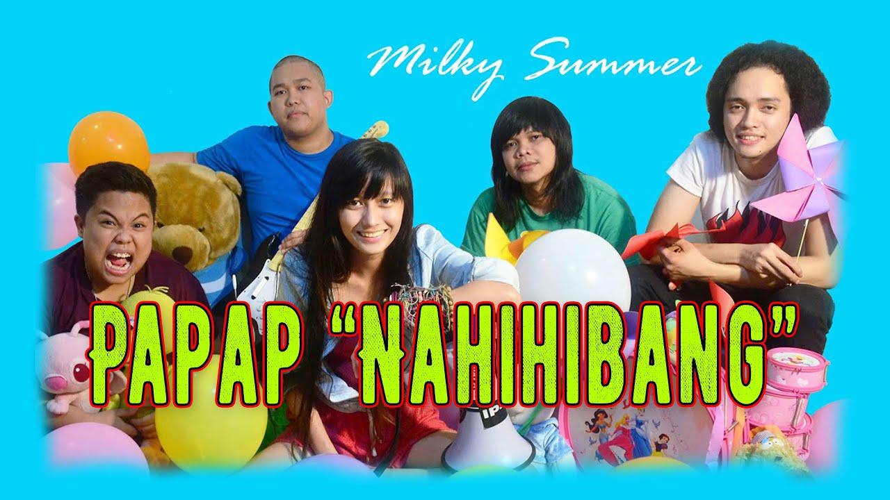 Milky Summer - Nahihibang '''Papap'' (Audio)