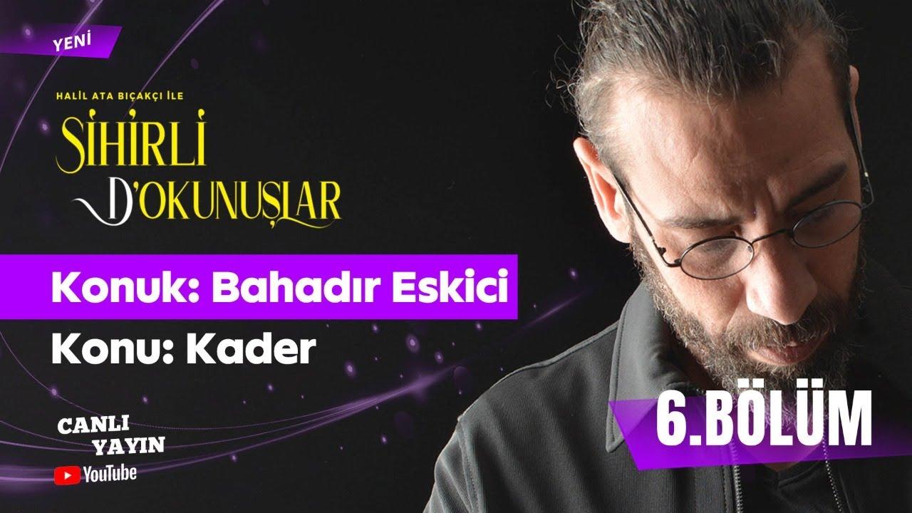 CANLI - SİHİRLİ DOKUNUŞLAR - Kader - Konuk: Bahadır Eskici - 6.BÖLÜM - 20.02.2021