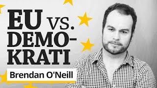 EU vs DEMOKRATI [SVENSK TEXT] - Brendan O'neill | Röster som behövs höras i Sverige