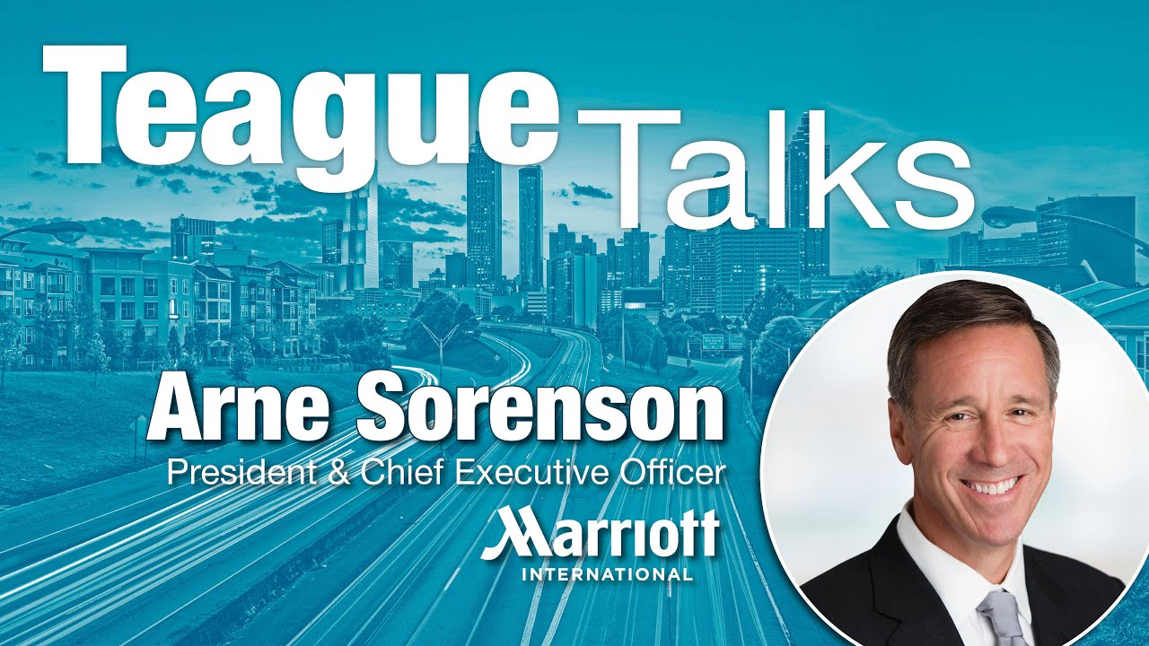 Teague Talks...with Arne Sorenson, President & CEO of Marriott International